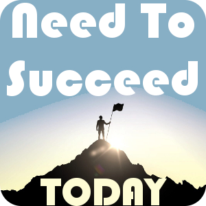 Need To Succeed Today